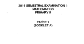 P5 Maths SA1 2016 Henry Park Exam Papers
